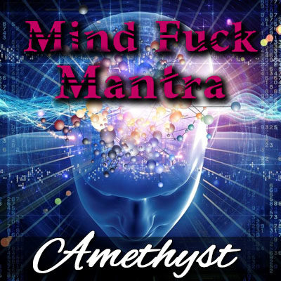 Mantras & Mind Fucking combined into one.