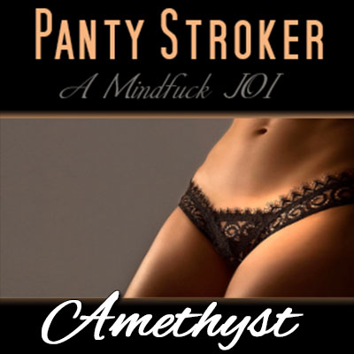 Repeat your Mantras and stroke in your panties!