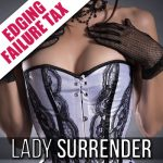 You failed Lady Surrender's Edging Instructions? Time for your Tax!