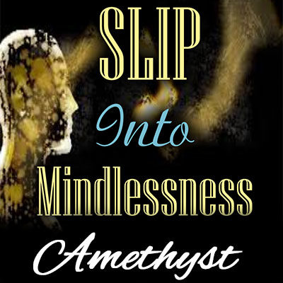 Slip into Mindlessness - A free erotic hypnosis by Mistress Amethyst