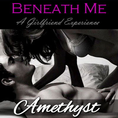 Get Beneath Me - A Girlfriend Experience