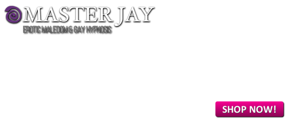 Erotic Maledom & Gay Hypnosis by Master Jay